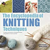 The Encyclopedia of Knitting Techniques: A Unique Visual Directory of Knitting Techniques, with Guidance on How to Use Them (2017 edition Encyclopedias)