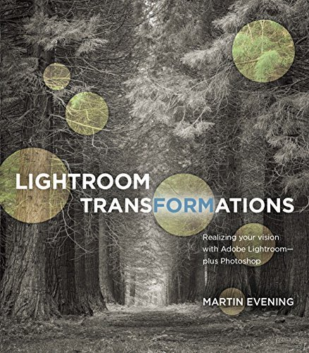 Lightroom Transformations: Realizing Your Vision with Adobe Lightroom Plus Photoshop by Martin Evening (2016-04-11)