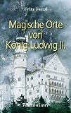 Magische Orte von König Ludwig II.