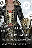Mayflowers for November: The Rise and Fall of Anne Boleyn by Malyn Bromfield