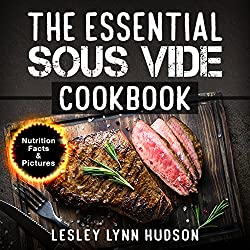 The Essential Sous Vide Cookbook: ✔ 2019 -Modern Art of Creating Culinary Masterpieces at Home - Effortless Perfect Low-Temperature Meals Every Time - ... for Beginners and Advanced (English Edition)