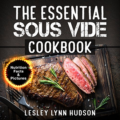 The Essential Sous Vide Cookbook: Modern Art of Creating Culinary Masterpieces at Home - Perfect Low-Temperature Meals Every Time (English Edition)