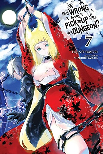 Is It Wrong to Try to Pick Up Girls in a Dungeon?, Vol. 7 (light novel) (Is It Wrong to Pick Up Girls in a Dungeon?, Band 7)