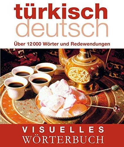 Visuelles Wörterbuch Türkisch-Deutsch: Über 12.000 Wörter und Redewendungen