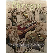 Phrygia: The History and Legacy of the Ancient Phrygian Kingdom in Anatolia (English Edition)