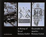 Geschichte der visuellen Kommunikation: Von den Anfängen der Menschheit, vom Tauschhandel im Altertum bis zur visualisierten Konzeption der Gegenwart. Dt. /Franz. /Engl.