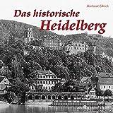 DAS HISTORISCHE HEIDELBERG: Bilder erzählen - Hartmut Ellrich