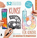 Kunst-Lab für Kinder: Das Laboratorium mit 52 kreativen Abenteuern im Malen & Zeichnen, Drucken und Gestalten mit Papier und mehr