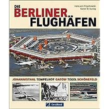 Die Berliner Flughäfen: Johannisthal, Tempelhof, Gatow, Tegel, Schönefeld