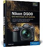 Nikon D500. Das Handbuch zur Kamera: Ihre Kamera im Praxiseinsatz - Stephan Haase