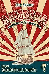 Sturmfahrt nach Amerika: Folge 2 der großen Saga »Amerika - Abenteuer in der Neuen Welt«