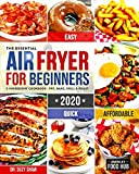 The Essential Air Fryer Cookbook for Beginners #2020: 5-Ingredient Affordable, Quick & Easy Budget Friendly Recipes | Fry, Bake, Grill & Roast Most Wanted Family Meals