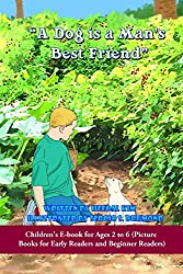 A Dog is a Man's Best Friend: Picture Books for Early Readers and Beginner Readers: Volume 2 (Children's E-book for Ages 2 to 6)