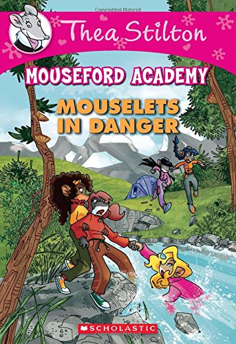 Thea Stilton Mouseford Academy #3: Mouselets in Danger