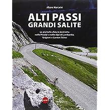 Alti passi, grandi salite. Le più belle sfide in bicicletta nelle Prealpi e nelle Alpi di Lombardia, Grigioni e Canton Ticino