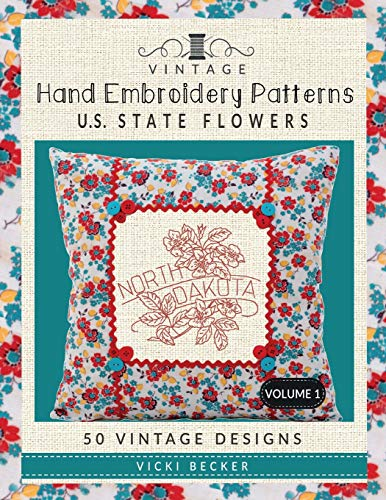 Vintage Hand Embroidery Patterns U.S. State Flowers: 50 Authentic Vintage Designs (Vintage Hand Embroidery Pattern Collections, Band 1) -