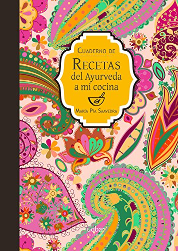 Cuaderno de recetas del Ayurveda a mi cocina por María Pía Saavedra