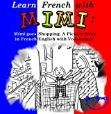 Learn French with Mimi: Mimi goes Shopping. A Picture Story in French/English with Vocabulary. (Mimi eng-fr Book 1)
