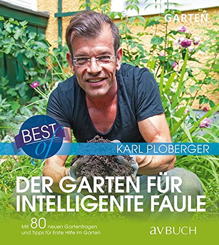 avBuch im Cadmos Verlag / im Cadmos Verlag: Best of der Garten für intelligente Faule: Mit 80 neuen Gartenfragen und Tipps für erste Hilfe im Garten
