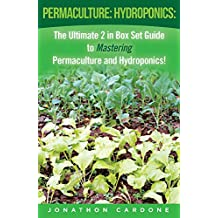 Permaculture: Hydroponics for Beginners: The Ultimate 2 in Box Set Guide to Mastering Permaculture and Hydroponics for Beginners! (Permaculture - Hydroponics ... - Gardening for Beginners) (English Edition)