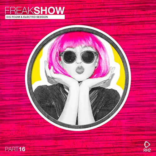 Freak Show, Vol. 16 (Big Room & Electro Session) -