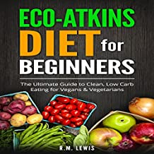 Eco-Atkins Diet Beginner's Guide and Cookbook: Eco-Atkins for Beginners with Action Plan