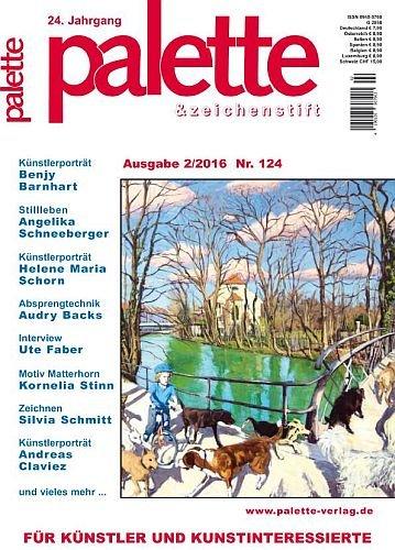 Palette & Zeichenstift - Das Magazin für Künstler und Kunstinteressierte 2016 Ausgabe 2, Nr. 124...
