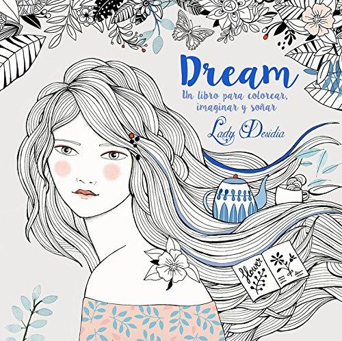 Dream: Colorea, imagina, sueña (Lumen ilustrados) por Lady Desidia