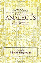 Confucius: The Essential Analects: Selected Passages With Traditional Commentary