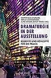 Dramaturgie in der Ausstellung: Begriffe und Konzepte für die Praxis (Edition Museum) - Stapferhaus Lenzburg, Sibylle Lichtensteiger, Aline Minder, Detlef Vögeli