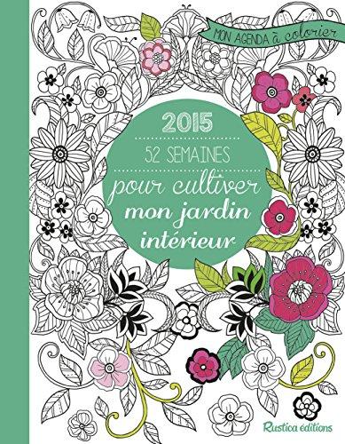 52 semaines pour cultiver mon jardin intérieur : Mon agenda à colorier 2015
