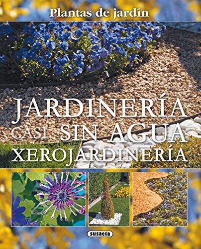 Jardineria Casi Sin Agua Xerojardineria (Plantas De Jardín nº 10) por Beth Baumgartel