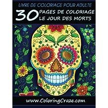Livre de coloriage pour adulte: 30 pages de coloriage le Jour des morts, Día de los Muertos, Série de livre de coloriage pour adulte par www.ColoringCraze.com