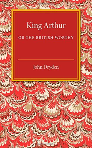 King Arthur; or, The British Worthy: A Dramatick Opera