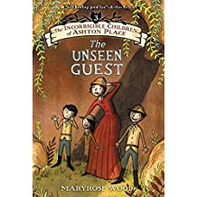 The Incorrigible Children of Ashton Place: Book III: The Unseen Guest by Maryrose Wood (2015-04-21)