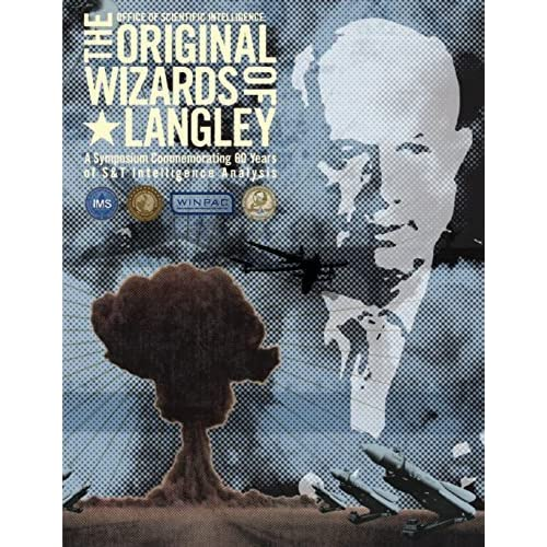 The Original Wizards of Langley: A Symposium Commemorating 60 Years of S&T Intelligence Analysis by Central Intelligence Agency (2012-08-16)
