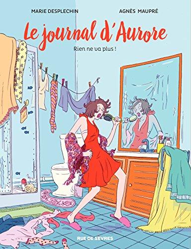 Le journal d'Aurore - Rien ne va plus par Marie Desplechin