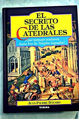 El secreto de las catedrales : delsimbolismo medieval a su realizacion arquitectonica