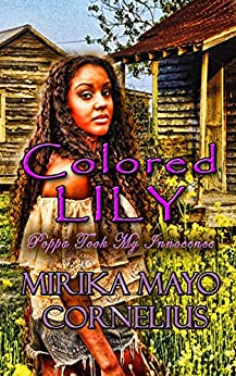 Colored Lily: Poppa Took My Innocence (The SECRET Novel Collection Book 2) by [Cornelius, Mirika Mayo]