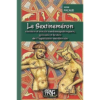 Le Sextineméron : contes et récits sadarnapalesques, grivois et lestes de l'Aquitaine médiévale