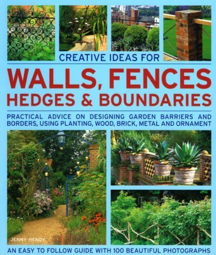 Creative Ideas for Walls, Fences, Hedges and Boundaries: Practical advice on designing garden barriers and borders, using planting, wood, brick, metal and ornament. by Jenny Hendy (2008-06-27)
