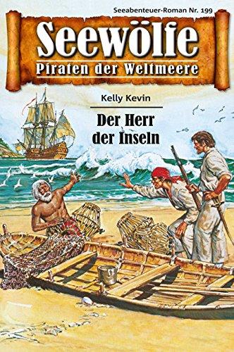 Seewölfe - Piraten der Weltmeere 199: Der Herr der Inseln (German Edition)