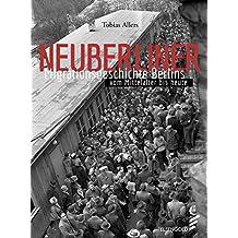 Neuberliner: Migrationsgeschichte Berlins vom Mittelalter bis heute