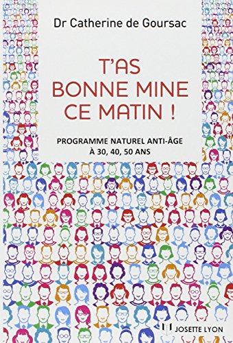 T'as bonne mine ce matin ! : Programme naturel anti-âge à 30, 40, 50 ans