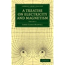 A Treatise on Electricity and Magnetism 2 Volume Paperback Set: A Treatise on Electricity and Magnetism: Volume 2 (Cambridge Library Collection - Physical Sciences) by James Clerk Maxwell (2010-07-29)