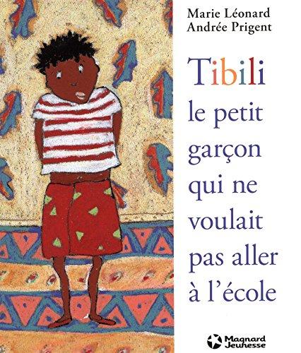 Tibili, le petit garçon qui ne voulait pas aller à l'école par Marie Léonard