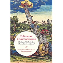 Cultures of Communication: Theologies of Media in Early Modern Europe and Beyond (UCLA Clark Memorial Library Series)
