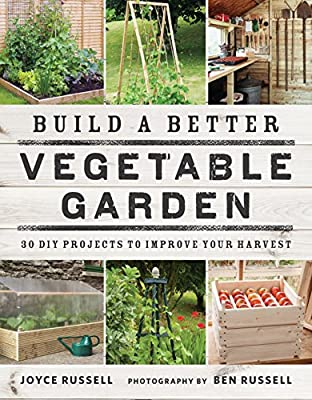 Build a Better Vegetable Garden: 30 DIY Projects to Improve your Harvest - low-cost UK light shop.