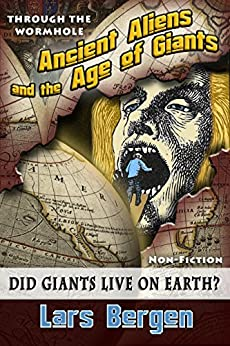 Ancient Aliens and the Age of Giants: Through the Wormhole (English Edition) par [Bergen, Lars, Delarose, Sharon]
