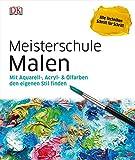 Meisterschule Malen: Mit Aquarell-, Acryl- & Ölfarben den eigenen Stil finden -